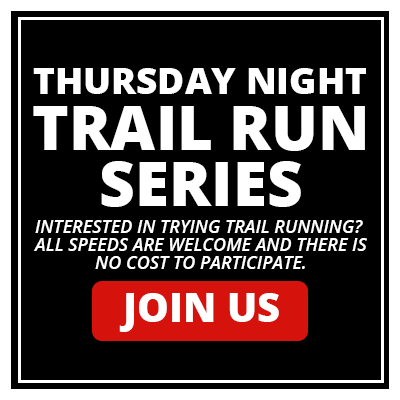 Thursday Night Trail Run Series - Interested in trying trail running? All speeds are welcome and there is no cost to participate. Join Us